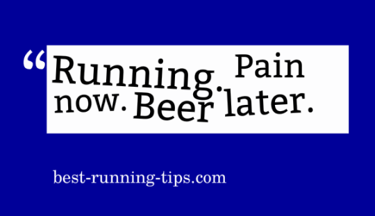 running quote - pain now. beer later.