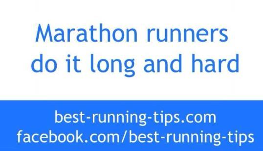 Marathon runners do it long and hard